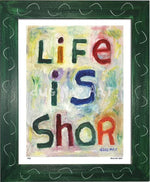 P425 - Life Is Shor Framed Print / Small (8.5 X 11) Green Art