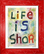 P425 - Life Is Shor Framed Print / Small (8.5 X 11) Red Art
