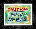 P433 - I Have Needs Framed Print / Small (8.5 X 11) Black Art