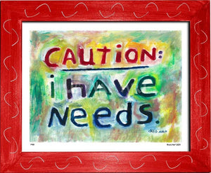 P433 - I Have Needs Framed Print / Small (8.5 X 11) Red Art