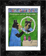P725 - Be A Good Bear Framed Print / Small (8.5 X 11) Black Art
