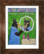 P725 - Be A Good Bear Framed Print / Small (8.5 X 11) Brown Art