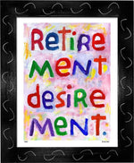 P787 - Retirement Desirement Framed Print / Small (8.5 X 11) Black Art