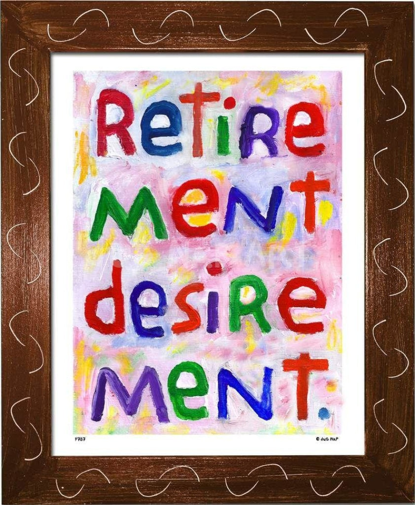 P787 - Retirement Desirement Framed Print / Small (8.5 X 11) Brown Art
