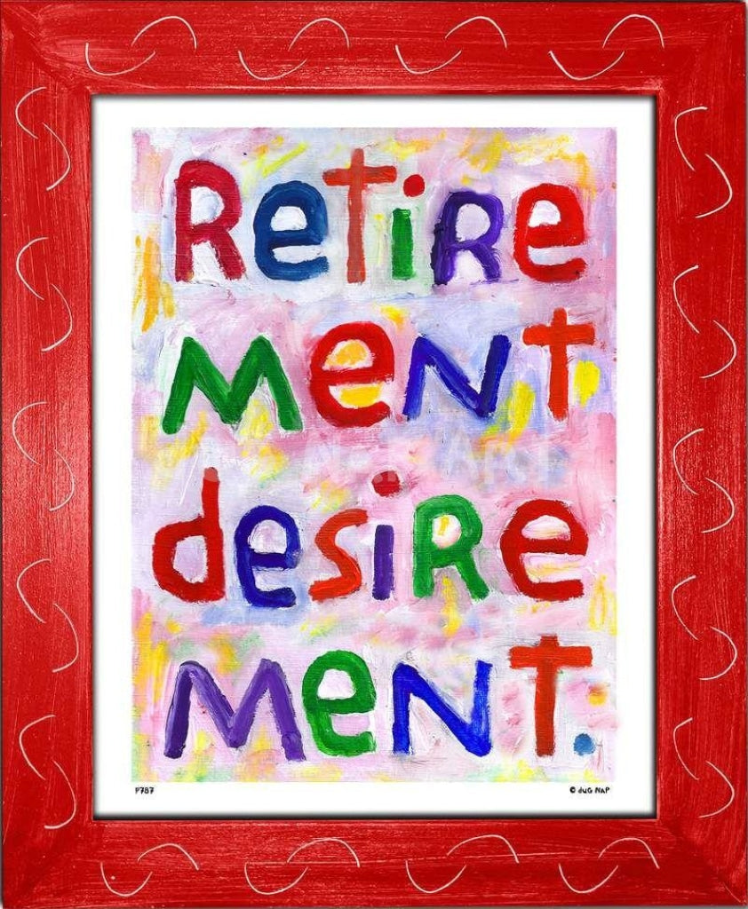 P787 - Retirement Desirement Framed Print / Small (8.5 X 11) Red Art