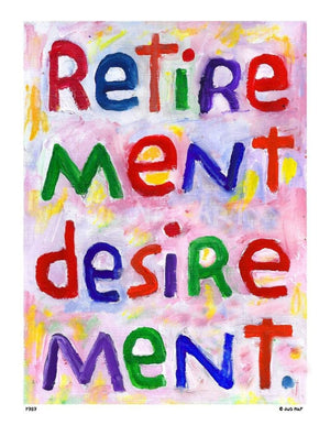 P787 - Retirement Desirement Unframed Print / Big (16 X 20) No Frame Art
