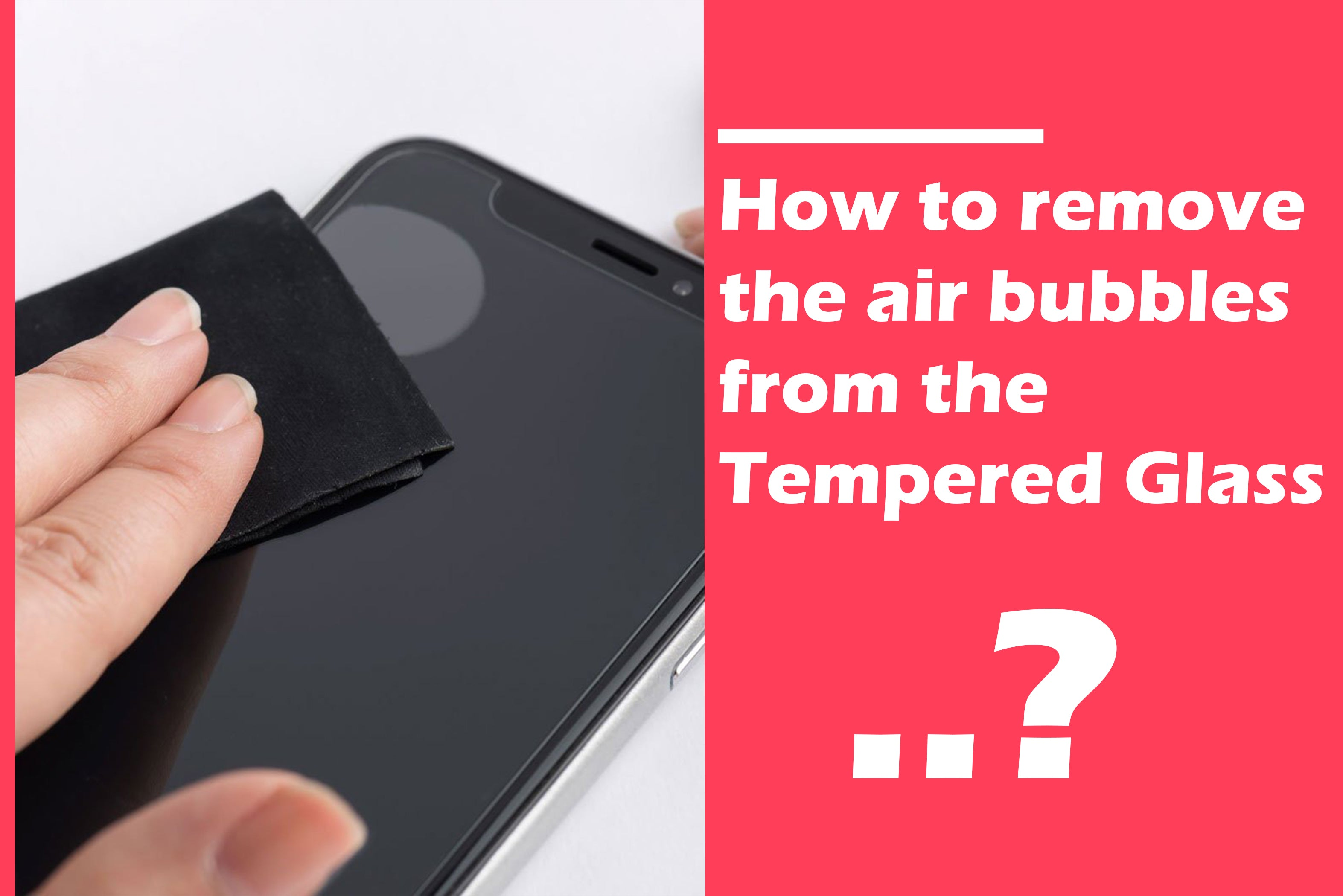 How to Remove Bubbles from Tempered Glass Film