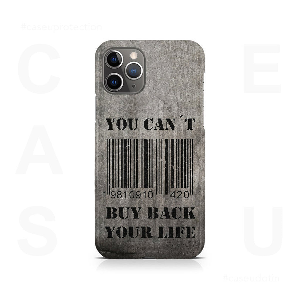 You Can't Buy Back Your Life Case Cover - iPhone 11 Pro Max