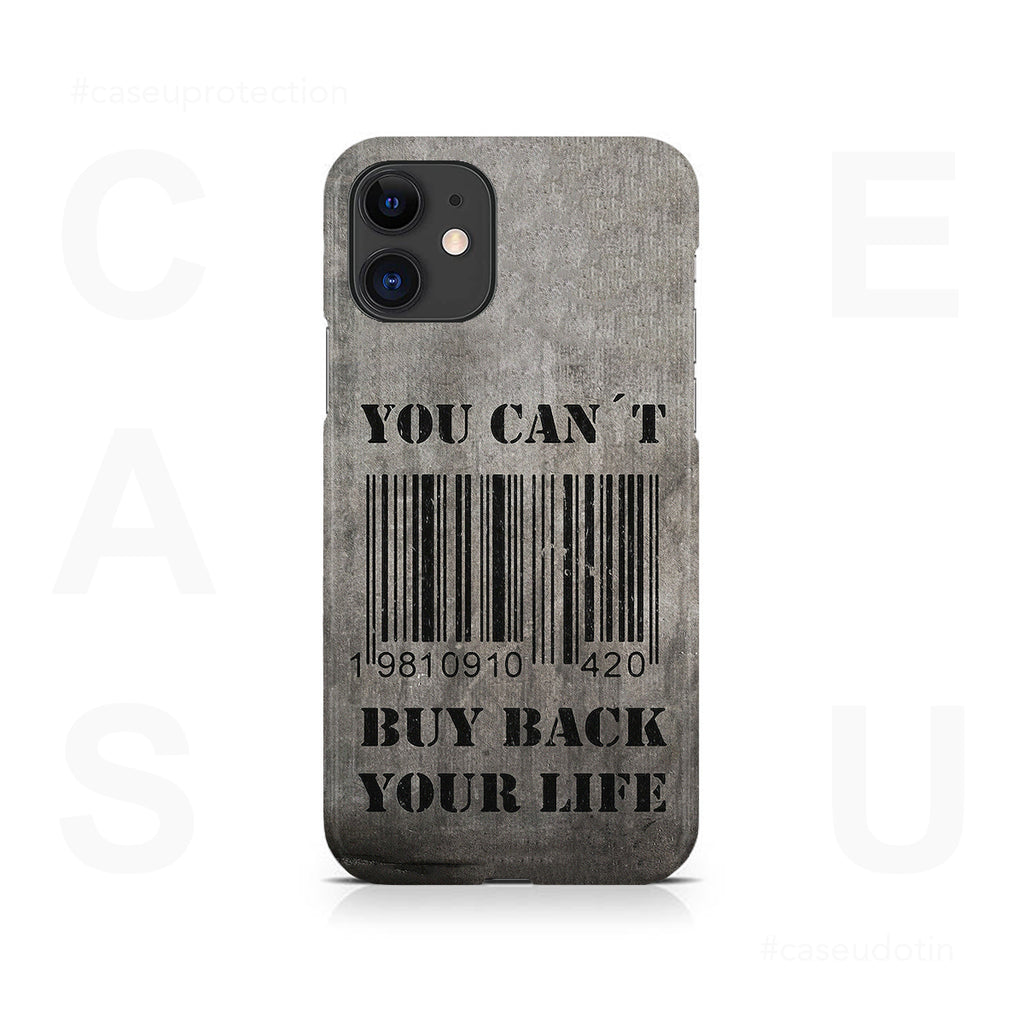 You Can't Buy Back Your Life Case Cover - iPhone 11