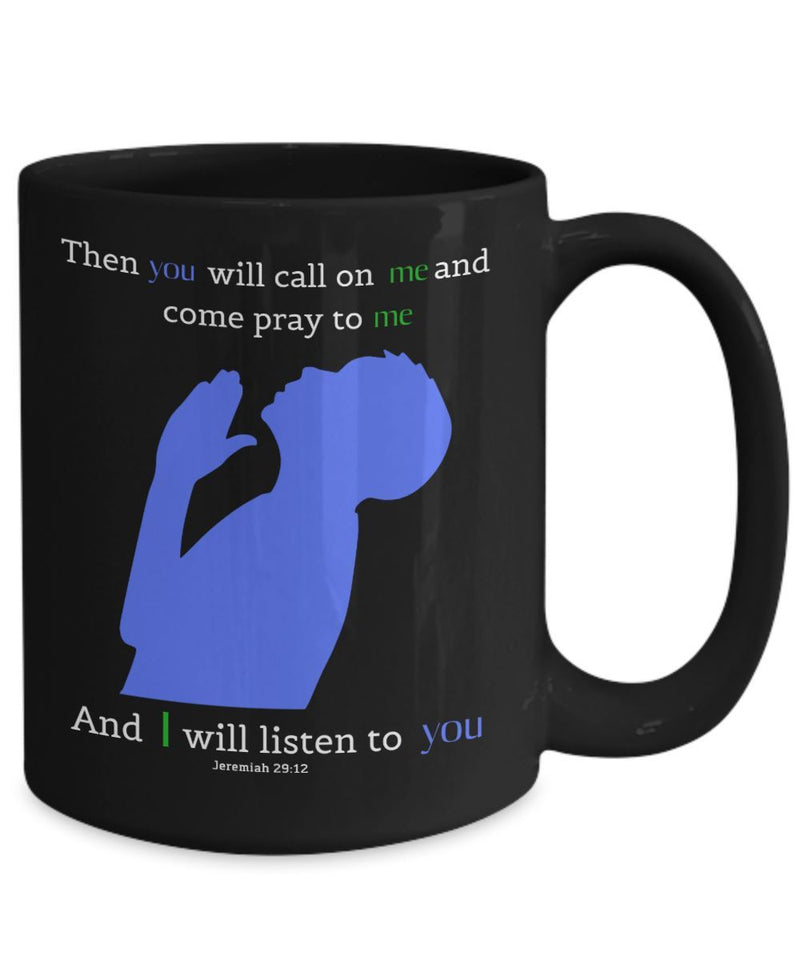 Taza Negra con Mensaje Cristiano en Inglés: Then you will call on me and come pray to me and I will listen to you. Jeremiah 29:12 Coffee Mug Regalos.Gifts
