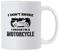 I Don't Snore I Dream I'm A Motorcycle Cup