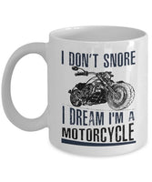 I Don't Snore I Dream I'm A Motorcycle Cup. Gag Gift