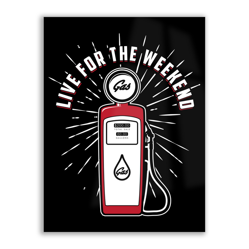 Live For The Weekend - High Gloss Metal Wallart
