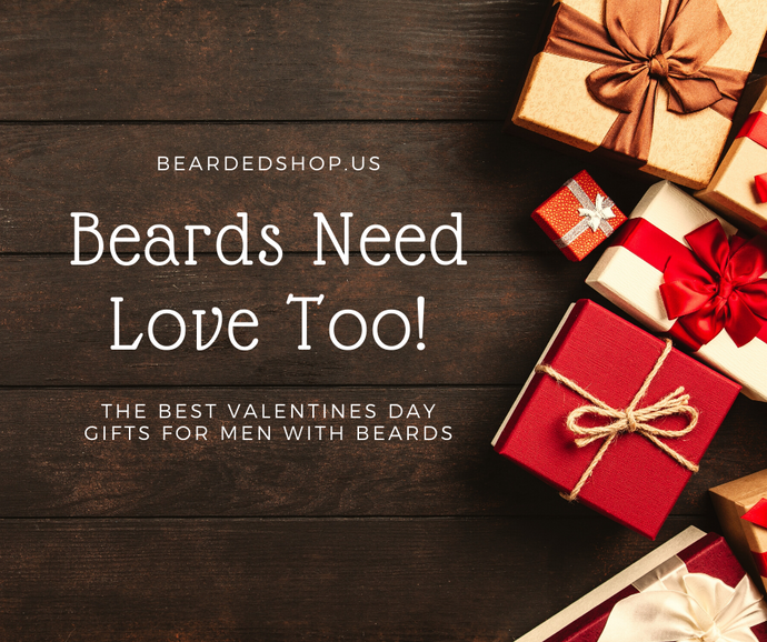 Beards Need Love Too! The Best Valentines Day Gifts for Men With Beards