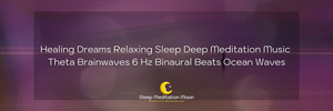 Healing Dreams Relaxing Sleep Deep Meditation Music Theta Brainwaves 6 Hz Binaural Beats Ocean Waves