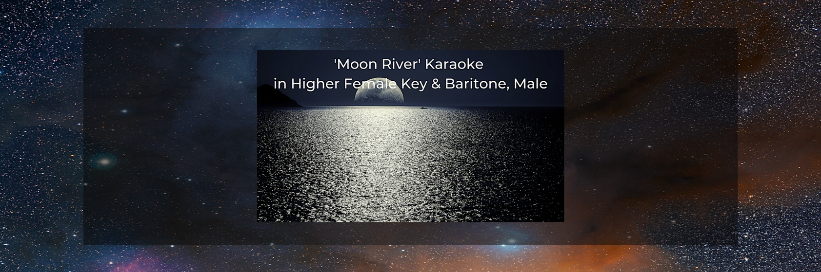 Moon River Karaoke in Higher Female Key and Baritone, Male