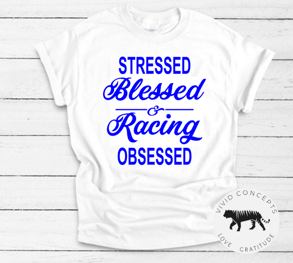 Stressed, Blessed and Racing Obsessed Tshirt