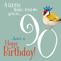 A Little Birdie Told Me You're...90...Happy Birthday! Greetings Card - Emma Ball