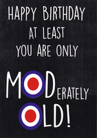Happy Birthday At Least You Are Only MODerately Old! Mod Birthday Card