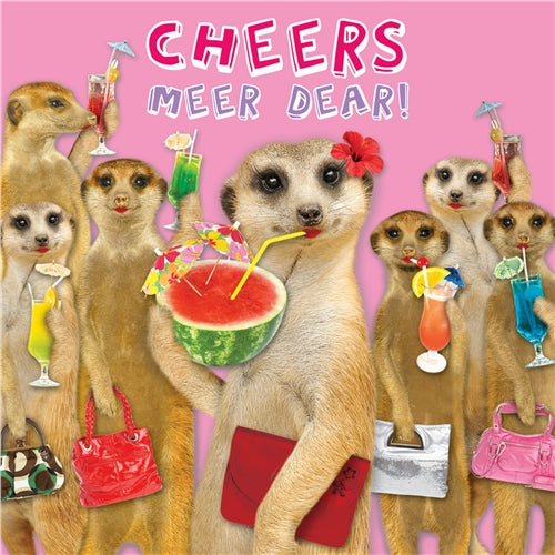 Cheers Meer Dear! Meerkats Birthday Card