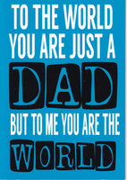To The World You Are Just A Dad But To Me You Are The World Greetings Card