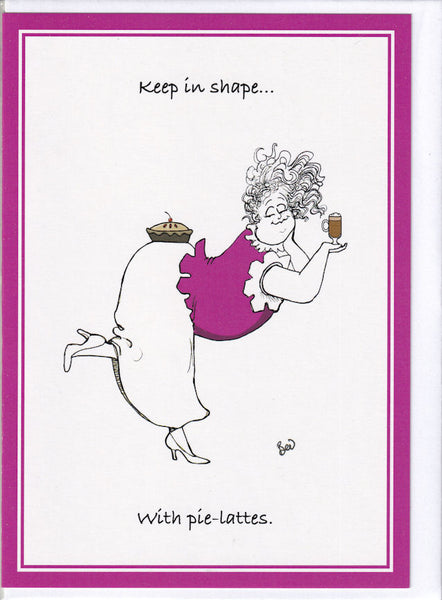 Keep In Shape...With Pie-Lattes Greetings Card