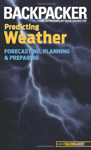 Backpacker magazine's Predicting Weather: Forecasting, Planning, And Preparing