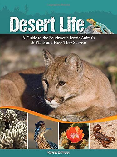 Desert Life: A Guide to the Southwest's Iconic Animals & Plants and How They Survive