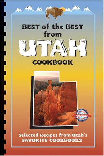 Best of the Best From Utah Cookbook: Selected Recipes from Utah's Favorite Cookbooks