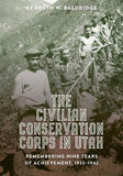 The Civilian Conservation Corps in Utah, 1933-1942: Remembering Nine Years of Achievement