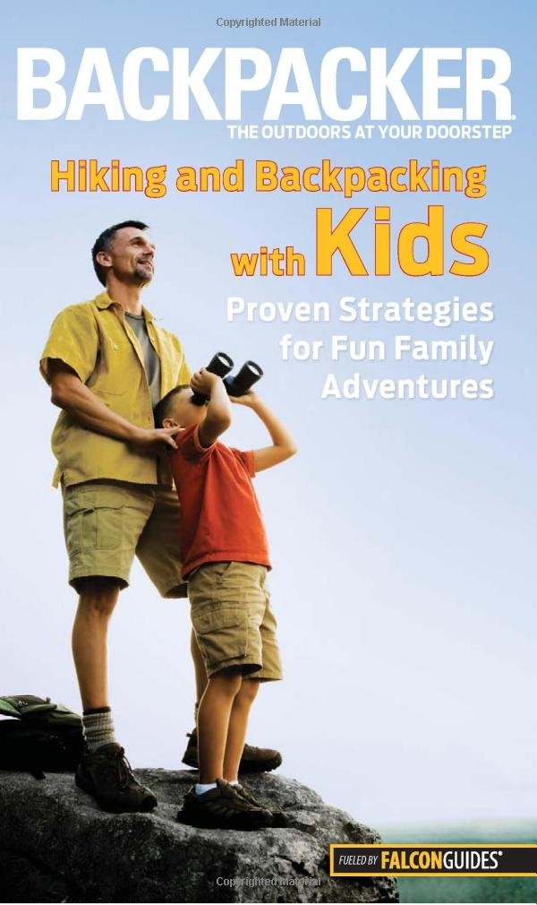 Backpacker magazine's Hiking and Backpacking with Kids: Proven Strategies For Fun Family Adventures