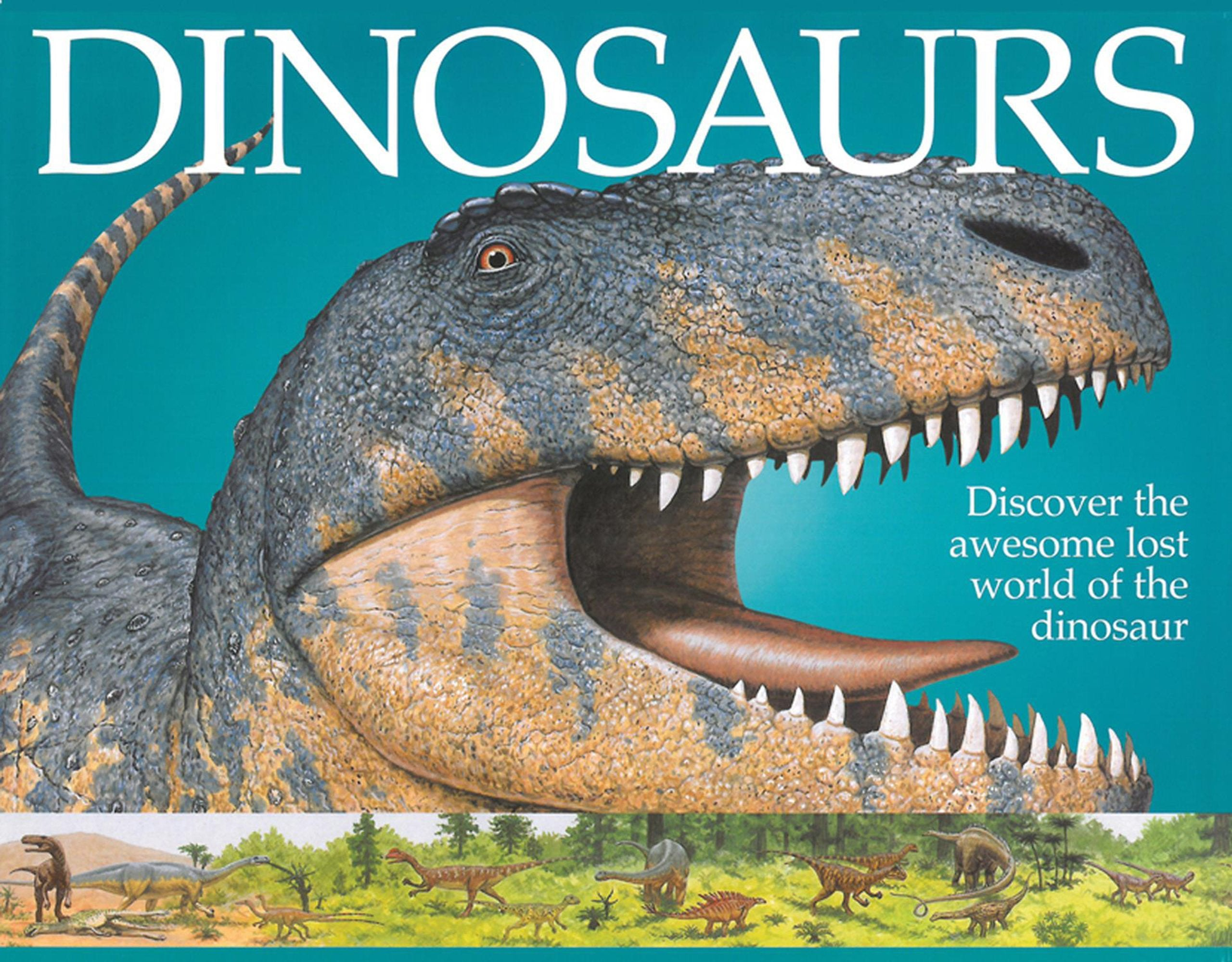 Dinosaurs: Discover the Awesome Lost World of the Dinosaur