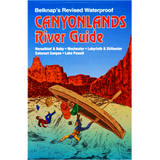 Belknap's Waterproof Guide Canyonlands River Guide: Westwater, Lake Powell, Canyonlands National Park