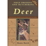 Field Dressing and Butchering Deer: Step-by Step Instructions, From Field to Table