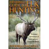 The Ultimate Guide to Elk Hunting: Techniques and Strategies of North America's Greatest Elk Hunters
