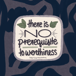 There is No Prerequisite to Worthiness