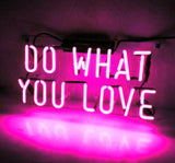 """DO WHAT YOU LOVE"" Neon Sign 
