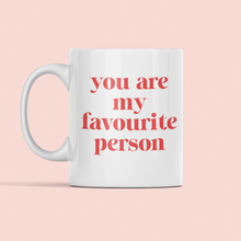 Load image into Gallery viewer, You are my favourite person mug