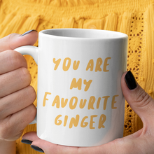 Load image into Gallery viewer, You are my favourite Ginger mug