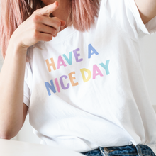 Load image into Gallery viewer, Have a nice day t-shirt