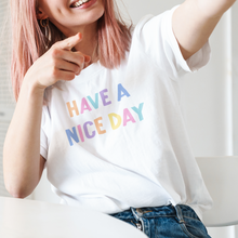 Load image into Gallery viewer, Have a nice day white t-shirt