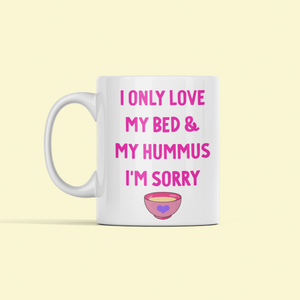 I only love my bed & my hummus i'm sorry mug