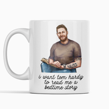 Load image into Gallery viewer, I want Tom Hardy to read me a bedtime story mug