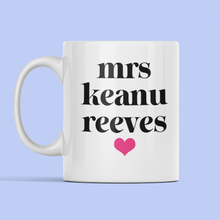 Load image into Gallery viewer, Mrs Keanu Reeves mug