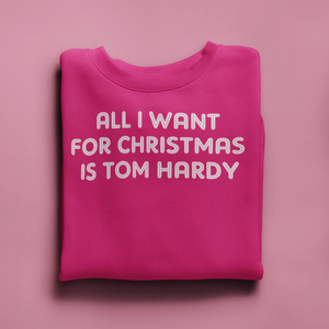 All I want for Christmas is Tom Hardy Christmas Jumper