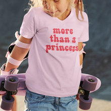 Load image into Gallery viewer, More than a princess t-shirt