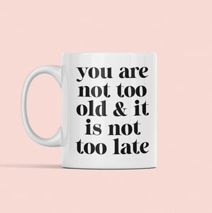 Not too old or late mug