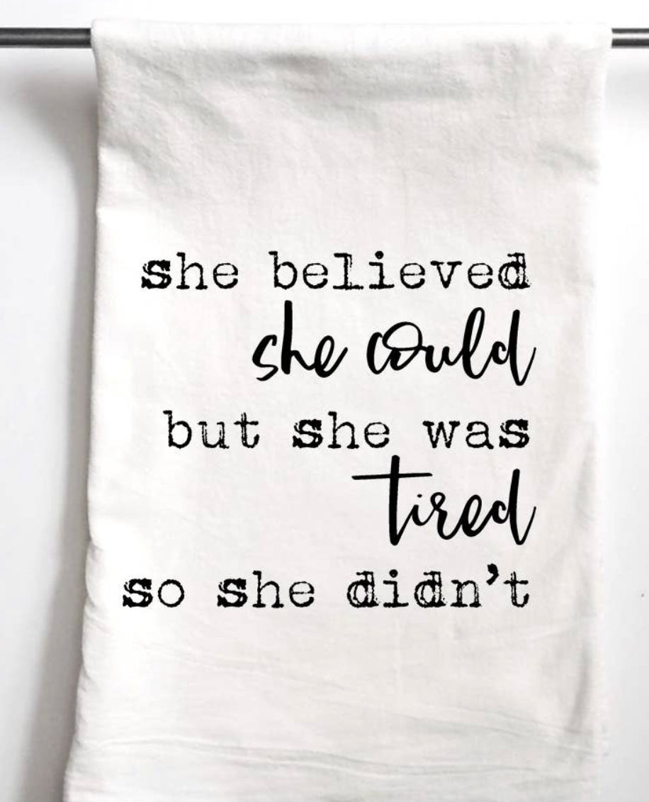 She believed she could but she was tired