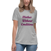 Load image into Gallery viewer, Mother Without Conditions T-Shirt