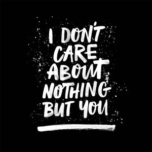 I DON'T CARE ABOUT NOTHING BUT YOU - Black